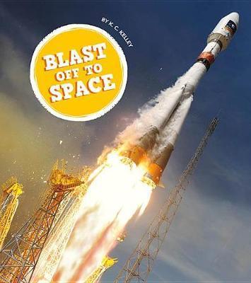 Blast Off to Space by K C Kelley