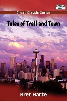 Tales of Trail and Town by Bret Harte image