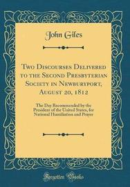 Two Discourses, Delivered to the Second Presbyterian Society in Newburyport, August 20, 1812 by John Giles image