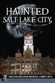 Haunted Salt Lake City by Laurie Allen