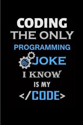 Coding The only programming joke I know is my code by Steve Roger
