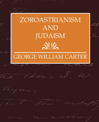 Zoroastrianism and Judaism by William Carter George William Carter image