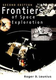 Frontiers of Space Exploration, 2nd Edition by Roger D Launius