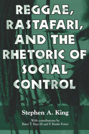 Reggae, Rastafari, and the Rhetoric of Social Control by Stephen A King
