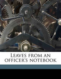 Leaves from an Officer's Notebook by Eliot Crawshay williams