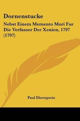 Dornenstucke: Nebst Einem Memento Mori Fur Die Verfasser Der Xenien, 1797 (1797) by Paul Ehrenpreis image