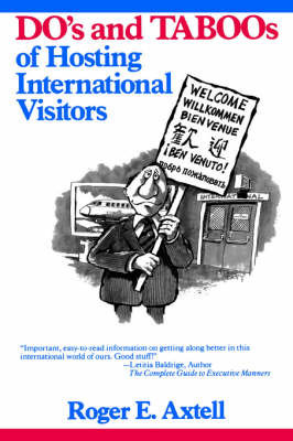 The Do's and Taboos of Hosting International Visitors by Roger E Axtell