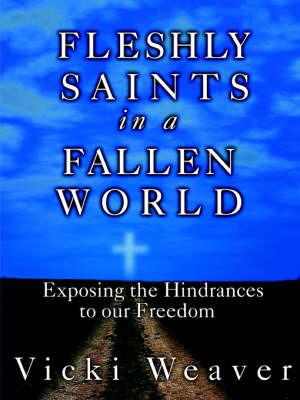 Fleshly Saints in a Fallen World by Vicki Weaver