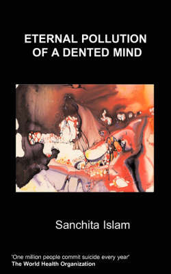 Eternal Pollution of a Dented Mind by Sanchita Islam