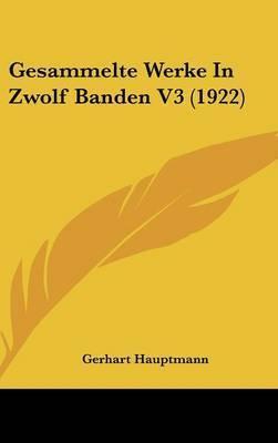 Gesammelte Werke in Zwolf Banden V3 (1922) by Gerhart Hauptmann