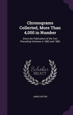Chronograms Collected, More Than 4,000 in Number by James Hilton