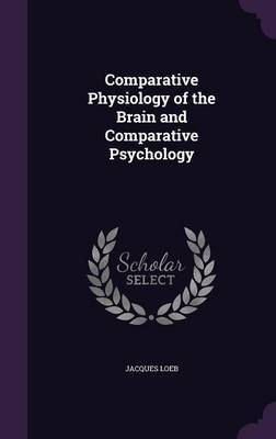 Comparative Physiology of the Brain and Comparative Psychology by Jacques Loeb image