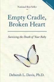 Empty Cradle, Broken Heart by Davis Deborah L