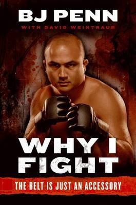 Why I Fight: The Belt is Just an Accessory by Jay Dee B.J. Penn
