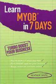 Learn MYOB in 7 Days by Heather Smith