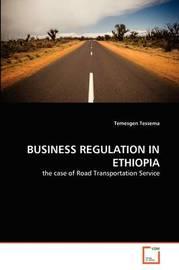 Business Regulation in Ethiopia by Temesgen Tessema