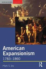 American Expansionism, 1783-1860 by Mark S. Joy