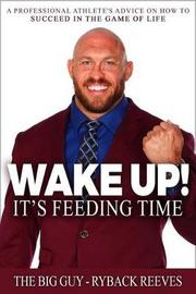 Wake Up! It's Feeding Time by Ryback Reeves