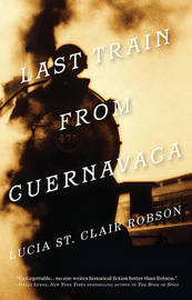 Last Train from Cuernavaca by Lucia St.Clair Robson image
