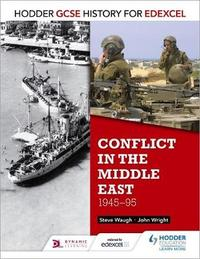 Hodder GCSE History for Edexcel: Conflict in the Middle East, 1945-95 by John Wright image