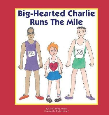 Big-Hearted Charlie Runs the Mile by Krista Keating-Joseph