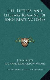 Life, Letters, and Literary Remains, of John Keats V2 (1848) by John Keats