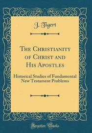 The Christianity of Christ and His Apostles by J Tigert image
