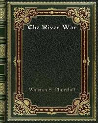 The River War by Winston S Churchill