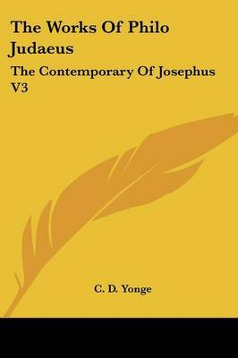 The Works of Philo Judaeus: The Contemporary of Josephus V3 image