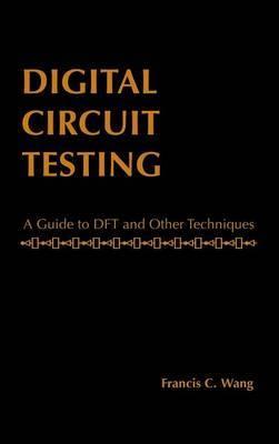 Digital Circuit Testing by Francis C. Wong