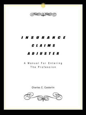Insurance Claims Adjuster: A Manual for Entering the Profession by Charles C. Casterlin image
