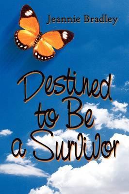 Destined to Be a Survivor by Jeannie Bradley