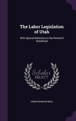The Labor Legislation of Utah by Owen Franklin Beal image