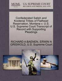 Confederated Salish and Kootenai Tribes of Flathead Reservation, Montana V. U.S. U.S. Supreme Court Transcript of Record with Supporting Pleadings by Richard A Baenen
