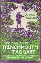 The Ballad of Trenchmouth Taggart by Glenn Taylor