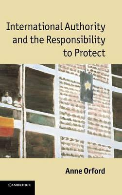 International Authority and the Responsibility to Protect by Anne Orford