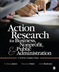 Action Research for Business, Nonprofit, and Public Administration by E. Alana James