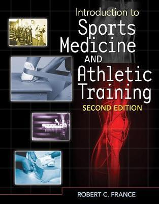 Introduction to Sports Medicine and Athletic Training by Robert C France