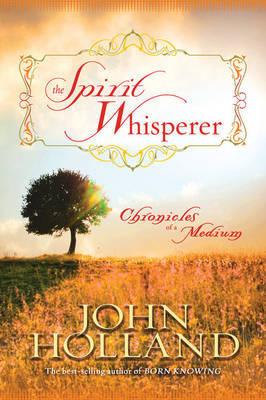 The Spirit Whisperer: Chronicles Of A Medium by John Holland image