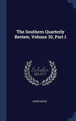 The Southern Quarterly Review, Volume 30, Part 1 by * Anonymous