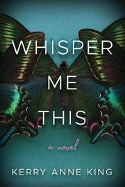 Whisper Me This by Kerry Anne King
