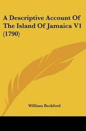 A Descriptive Account of the Island of Jamaica V1 (1790) by William Beckford