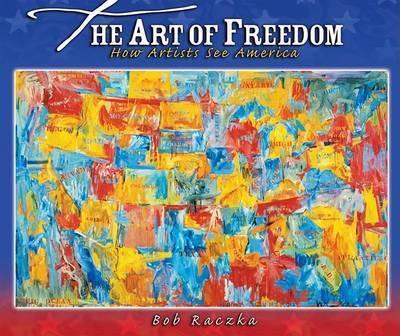 The Art of Freedom: How Artists See America by Bob Raczka