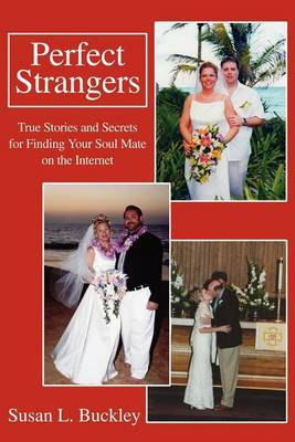 Perfect Strangers: True Stories and Secrets for Finding Your Soul Mate on the Internet by Susan L. Buckley image