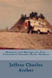 Memories and Musings of a Post-Postmodern Nomadic Mystic Madman by Jeffrey Charles Archer image