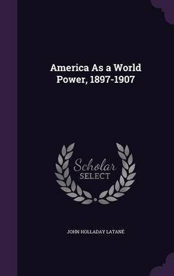 America as a World Power, 1897-1907 by John Holladay Latane image