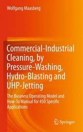 Commercial-Industrial Cleaning, by Pressure-Washing, Hydro-Blasting and UHP-Jetting by Wolfgang Maasberg