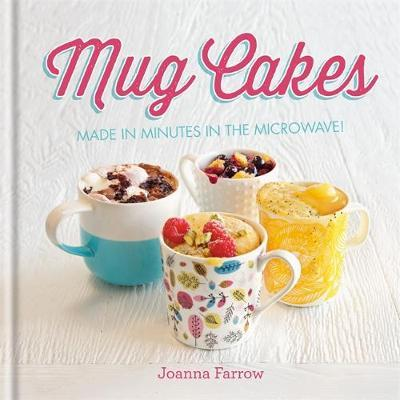 Mug Cakes by Joanna Farrow