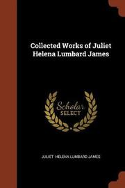 Collected Works of Juliet Helena Lumbard James by Juliet Helena Lumbard James image