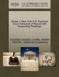 Kaiser V. New York U.S. Supreme Court Transcript of Record with Supporting Pleadings by George Danzig Levine
